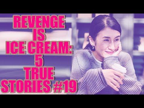 REVENGE IS ICE CREAM! 5 TRUE STORIES #19