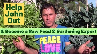 Help John & Become a Raw Vegan Diet and Organic Gardening Expert