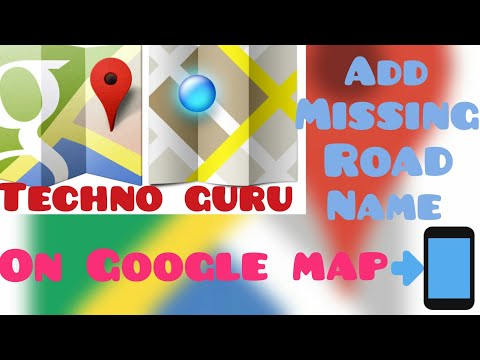 How to Add Missing Road Name On Google Map By Techno Guru