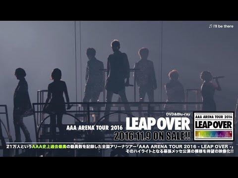 AAA  / 「AAA ARENA TOUR 2016 - LEAP OVER -」ダイジェスト