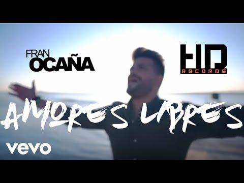 Fran Ocaña - Amores Libres (Videoclip Oficial)
