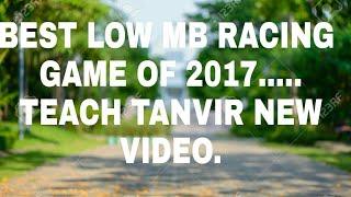 Best Low MB Racing game of 2017......||TEACH TANVIR||NEW GAME REVIEW||
