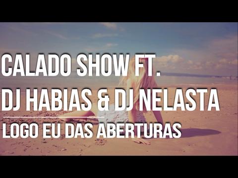 Calado Show Feat DJ Habias & Dj Nelasta - Logo Eu Das Aberturas
