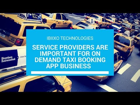 Service providers are important for on demand taxi booking app business  what features you should ha