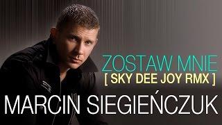 Marcin Siegieńczuk - Zostaw mnie (Sky Dee Joy RMX) (Official Video)
