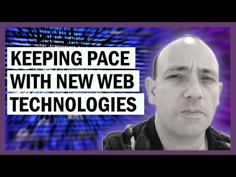 Keeping Pace With New Web Technologies