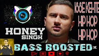 HONEY SINGH (Issey KEHTE hip hop hip hop) song bass boosted,heavy bass boosted..