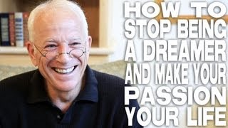 How To Stop Being A Dreamer & Make Your Passion Your Life by Gary W. Goldstein