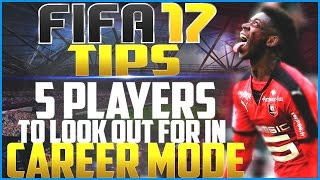 FIFA 17 Career Mode Tips: Top 5 Players to Look Out For!
