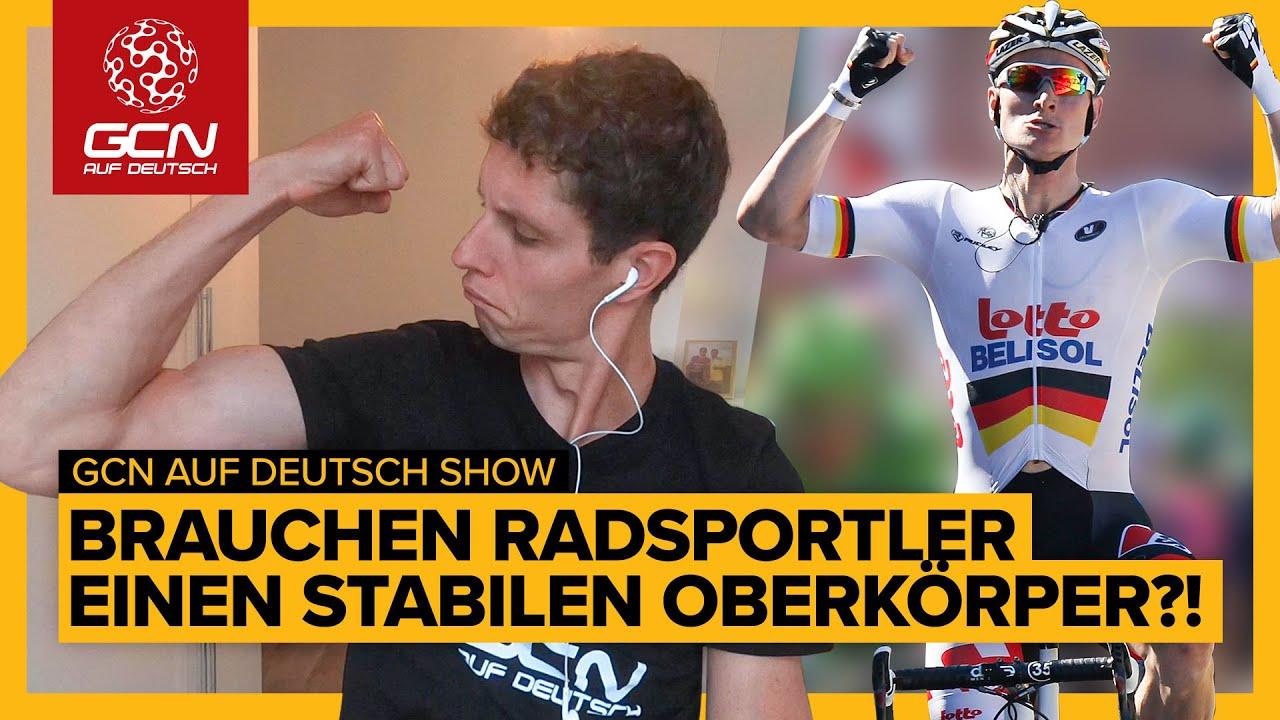 Brauchen Radsportler einen starken Oberkörper ?! | GCN auf Deutsch Show 23