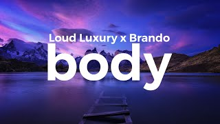 loud luxury   body ft brando lyrics