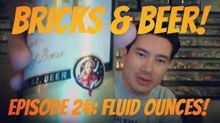 Bricks & Beer! Episode 24 Fluid Ounces!