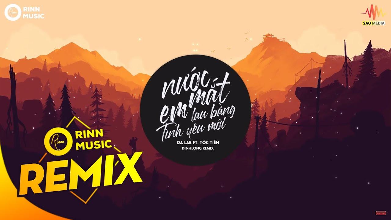 Nước Mắt Em Lau Bằng Tình Yêu Mới (DinhLong Remix) – Da LAB ft. Tóc Tiên | Nhạc Trẻ Remix Hay Nhất