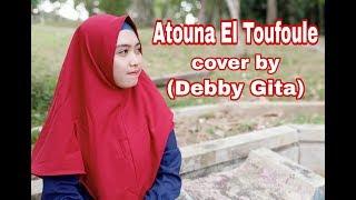 Atouna El Toufoule (Cover By Debby Gita)