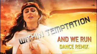 Within Temptation - And We Run (Dance remix)