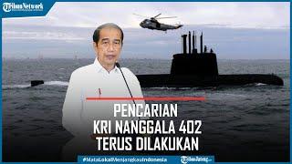 Jokowi Tegaskan Pencarian KRI Nanggala 402 Terus Dilakukan