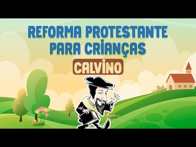 Reforma Protestante para crianças: João Calvino