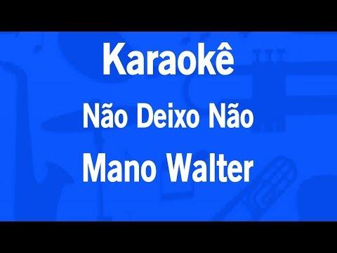 Karaokê Não Deixo Não - Mano Walter