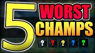 TOP 5 TERRIBLE CHAMPIONS NO ONE SHOULD PLAY | Top 5 Worst Champions in League of Legends Season 9