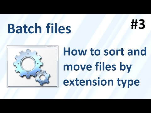 Batch files 3: How to sort and move files by extension type