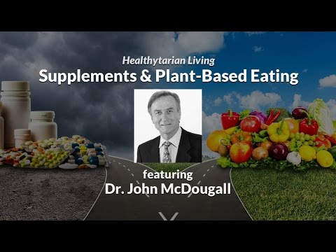 Oils & Supplements (Vit D, Vit B12 & Probiotics) In Plant-Based Eating With Dr. John McDougall