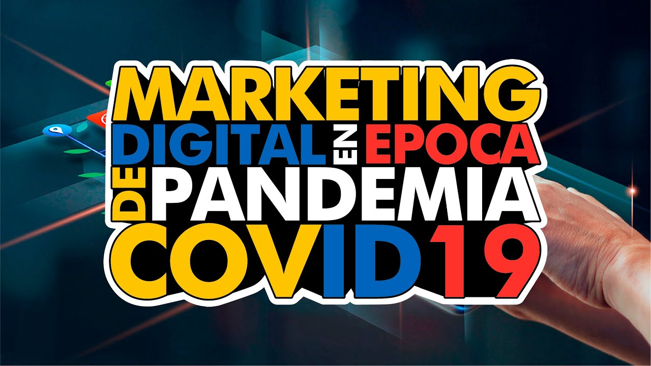 MARKETING DIGITAL EN EPOCA DE PANDEMIA COVID19
