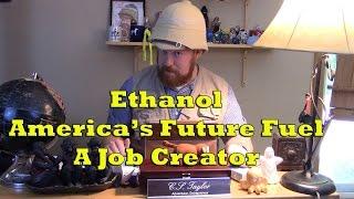 Ethanol: America's Future Fuel - Job Creator