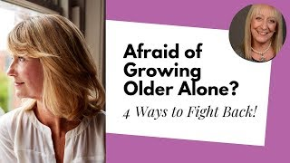 Dealing with the Fear of Growing Older Alone