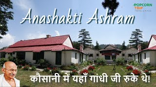 Anashakti Ashram, Kausani, Mahatma Gandhi stayed for 2 weeks in year 1929