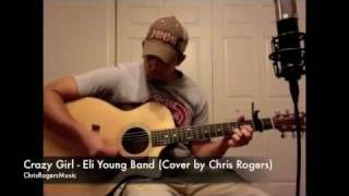 Crazy Girl - Eli Young Band cover by Chris Rogers