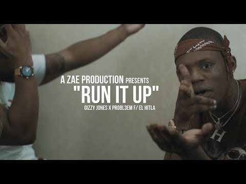 Gizzy Jones x Probl3m f/ El Hitta - Run It Up  (Official Music Video) Shot By @AZaeProduction