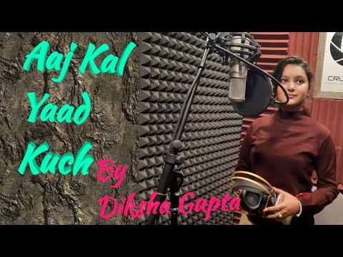 Aaj kal yaad kuch By Diksha gupta