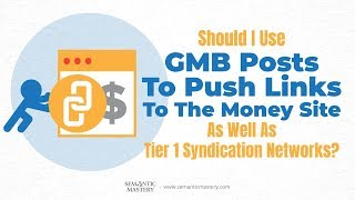 Should I Use GMB Posts To Push Links To The Money Site As Well As Tier 1 Syndication Networks?