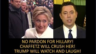 Hillary Not Pardoned! Chaffetz Explodes! Grand Jury? Trump Will Watch And Laugh!