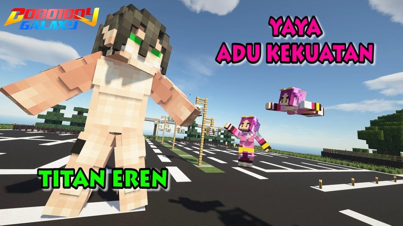 Adu Kekuatan! Titan Eren VS Yaya & Yaya PALSU - Minecraft BoBoiBoy Mod