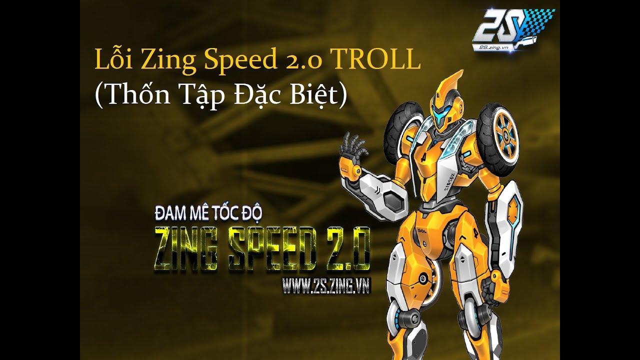 Zing Speed 2S Lỗi Zing Speed 2.0 TROLL (Thốn Tập Đặc Biệt)