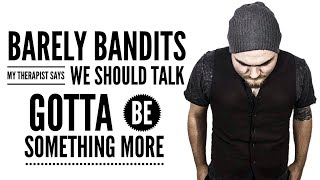 """Gotta Be Something More"" ft. Tony Grissom - Barely Bandits"