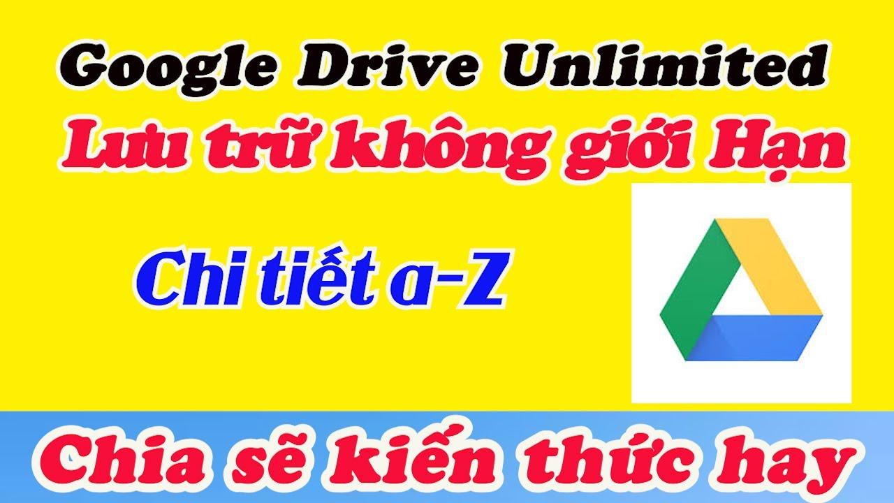 Googlge Drive Unlimited lưu trữ không giới hạn 2020