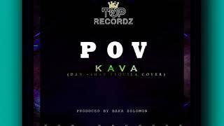P.O.V - KAVA_(DAN +SHAY TEQUILA COVER)_[PROD.BAKA SOLOMON_TOP RECORDZ]