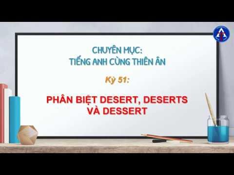 [TIẾNG ANH CÙNG THIÊN ÂN] - Kỳ 51: Phân Biệt Desert, Deserts, Dessert Trong Tiếng Anh