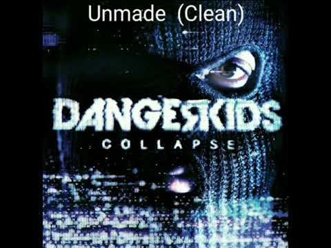 Dangerkids - Unmade (Clean)