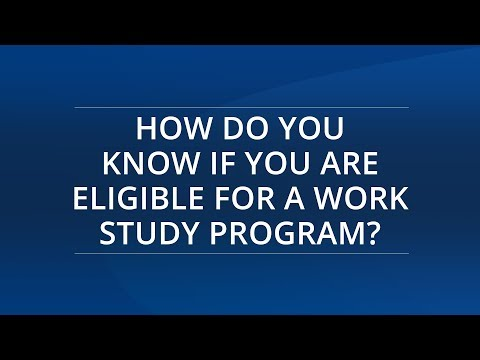 How Do You Know if You Are Eligible for A Work Study Program?