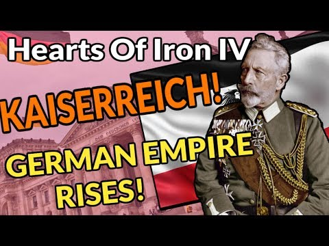 Hearts Of Iron 4: THE GERMAN EMPIRE RISES - KAISERREICH
