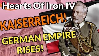 Hearts Of Iron 4 THE GERMAN EMPIRE RISES - KAISERREICH