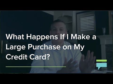 What happens if I make a large purchase on my credit card?