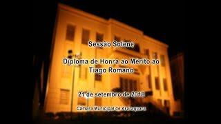 Sessão Solene - Diploma de honra ao Mérito - Tiago Romano 21/09/2018