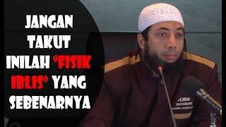 Jangan Takut Inilah Fisik Iblis Yang Sebenarnya - Ustadz Khalid Basalamah