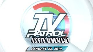 TV Patrol North Mindanao - January 23, 2019