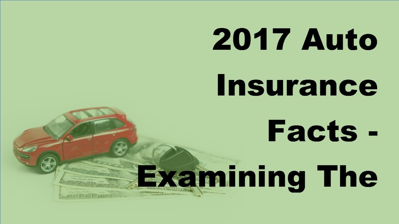 2017 Auto Insurance Facts   Examining The Important Parts ...