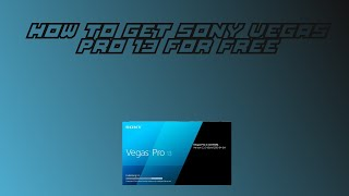 how to get sony vegas pro 13 for free full version no surveys and no passwords